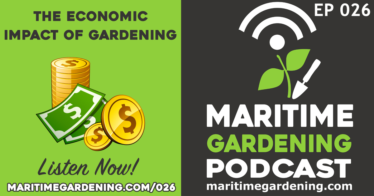 Ep 26: The Economic Impact of Gardening - Maritime Gardening Podcast