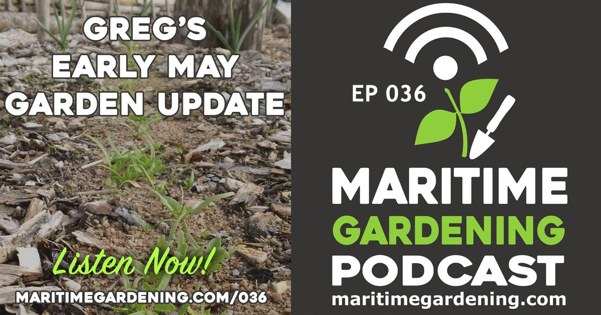Episode 36 - Greg's Early May Garden Update