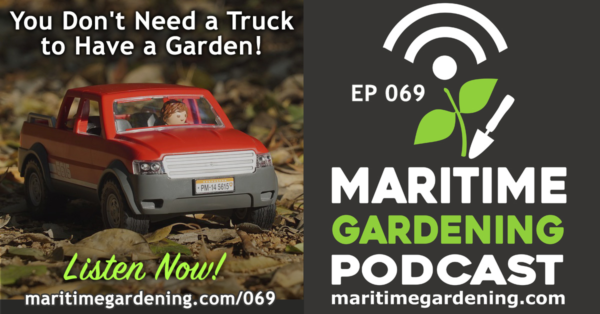Episode 69 - You Don't Need a Truck to Have a Garden!