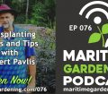 MG76 - Transplanting Myths and Tips with Robert Pavlis