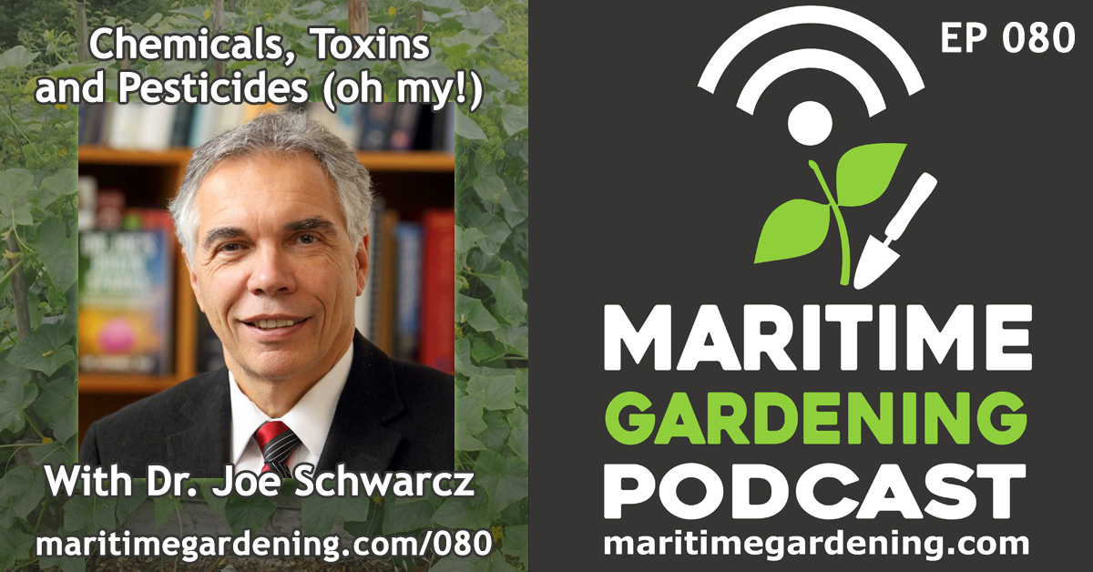 Chemicals, Toxins and Pesticides (oh my!) With Dr. Joe Schwarcz
