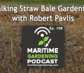 Episode 108 - Talking Straw Bale Gardening with Robert Pavlis