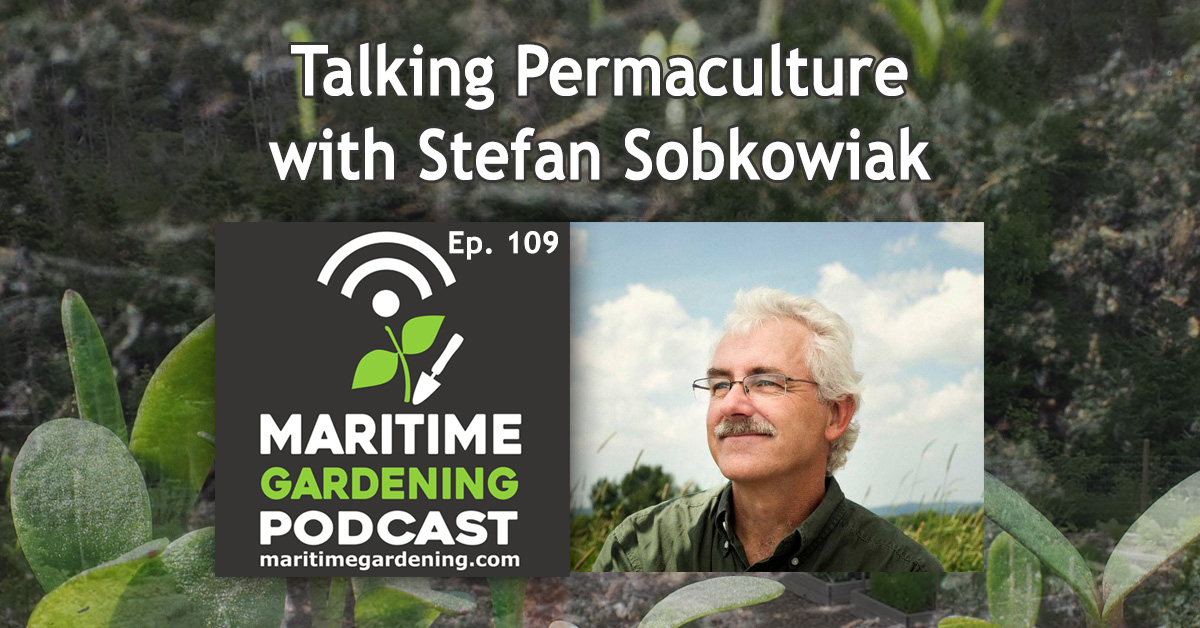 In this episode of the Maritime Gardening Podcast, Stefan Sobkowiak joins us to discuss permaculture, and how he uses it in his orchard.